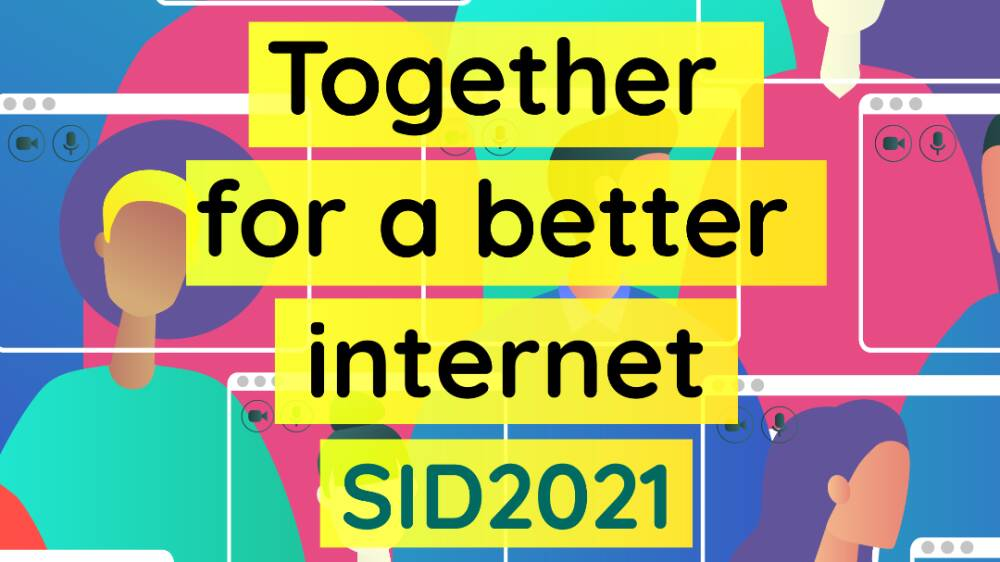 Together for a better internet - SID2021