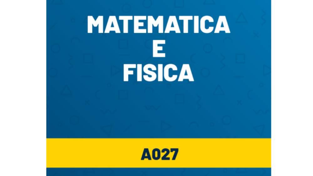 a027 - matematica e fisica