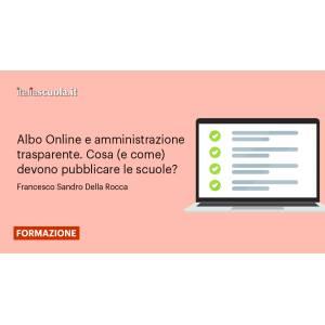 Webinar - Albo Online e amministrazione trasparente. Cosa (e come) devono pubblicare le scuole?
