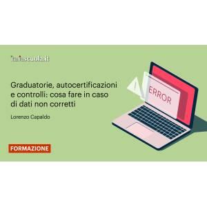 Webinar - Graduatorie, autocertificazioni e controlli: cosa fare in caso di dati non corretti
