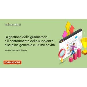 Webinar - La gestione delle graduatorie e il conferimento delle supplenze: disciplina generale e ultime novità