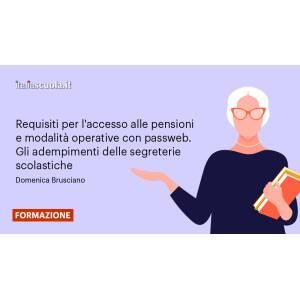 Webinar - Requisiti per l'accesso alle pensioni e modalità operative con passweb. Gli adempimenti delle segreterie scolastiche